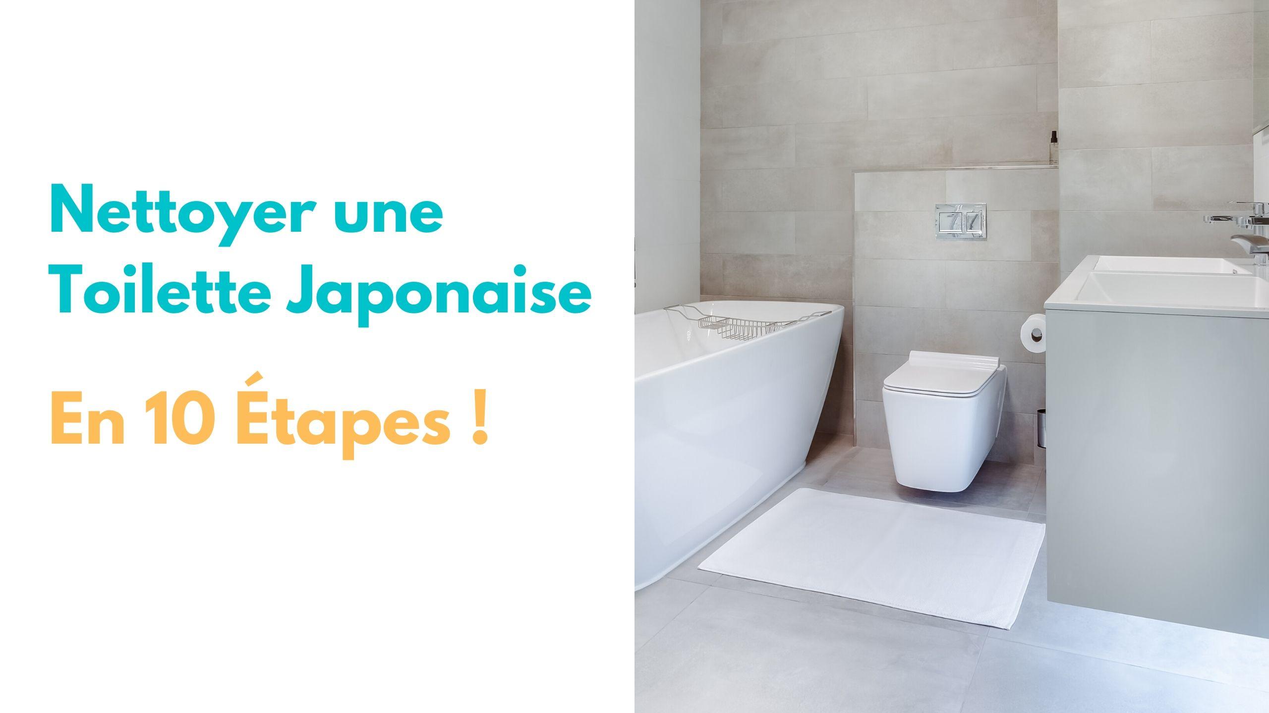 10 etapes pour nettoyer une toilette japonaise