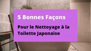5 bonnes facons d'utiliser le nettoyage de la toilette japonaise